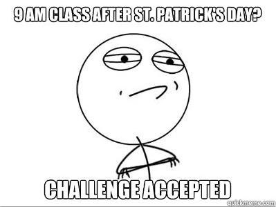 St. Patrick's Day Challenge Accepted Meme 9 AM Class