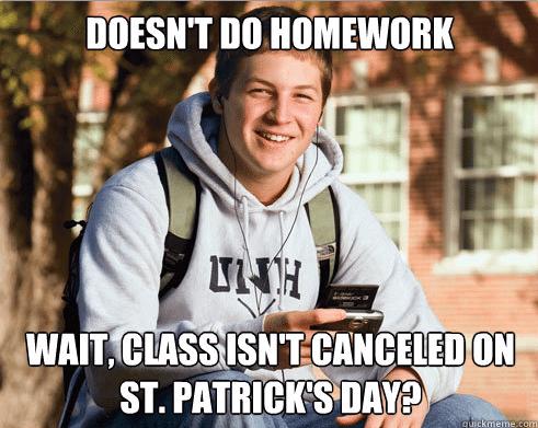 St. Patrick's Day College Freshman Meme Class Canceled