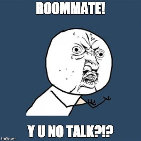 Y U NO TALK